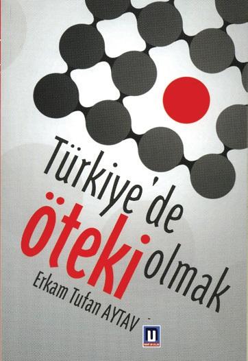 Türkiye'de Öteki Olmak Erkam Tufan Aytav Mavi Ufuklar Yayınları, Nisan 2011, 223 s.