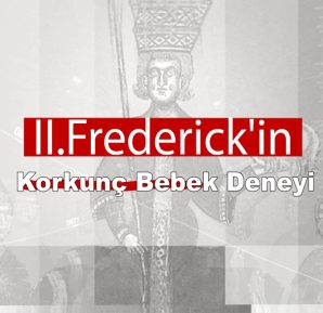 II. Frederick'in Korkunç Bebek Deneyi